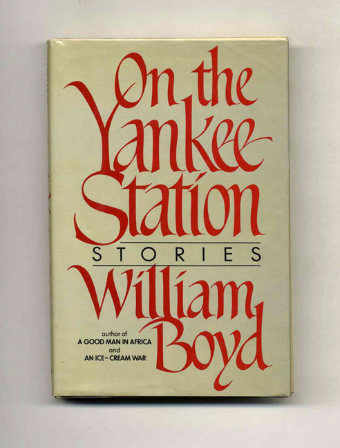 On the Yankee Station - 1st Edition/1st Printing. William Boyd.