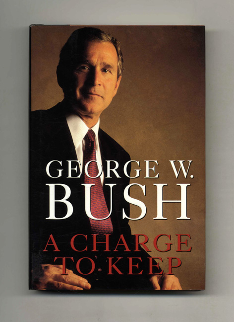 A Charge to Keep - 1st Edition/1st Printing. George W. Bush.