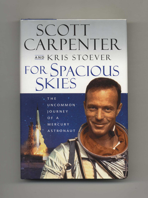 For Spacious Skies: The Uncommon Journey Of A Mercury Astronaut - 1st Edition/1st Printing. Scott Carpenter, Kris Stoever.