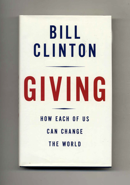 Giving: How Each of Us Can Change the World - 1st Edition/1st Printing. Bill Clinton.