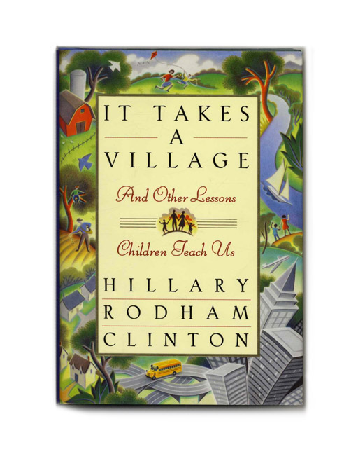 It Takes A Village And Other Lessons Children Teach Us - 1st Edition/1st Printing. Hillary Clinton.