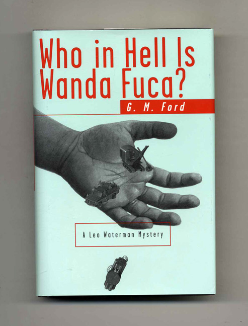 Who in Hell is Wanda Fuca? - 1st Edition/1st Printing. G. M. Ford.