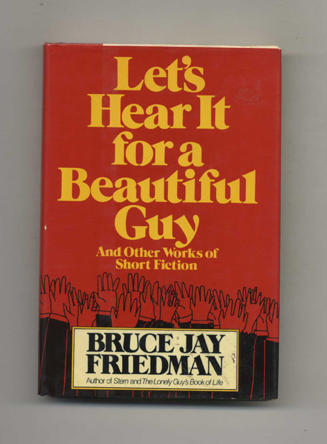 Let's Hear It For A Beautiful Guy - 1st Edition/1st Printing. Bruce J. Friedman.