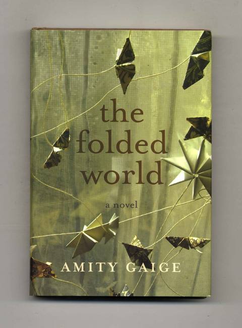 The Folded World - 1st Edition/1st Printing. Amity Gaige.