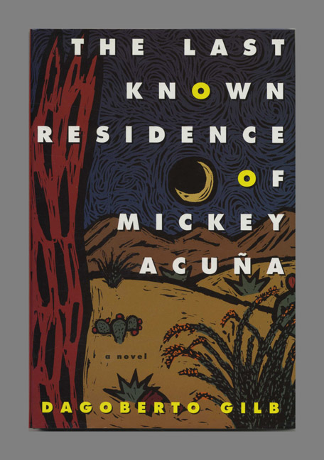 The Last Known Residence of Mickey Acuna - 1st Edition/1st Printing. Dagoberto Gilb.