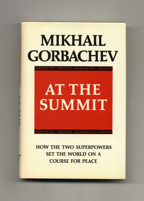At the Summit; Speeches and Interviews; February 1987 - July 1988 - 1st Edition/1st Printing. Mikhail Gorbachev.