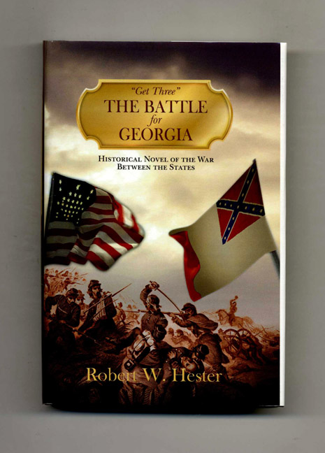 """""""Get Three"""" the Battle for Georgia: Historical Novel of the War between the States - 1st Edition/1st Printing. Robert W. Hester."""