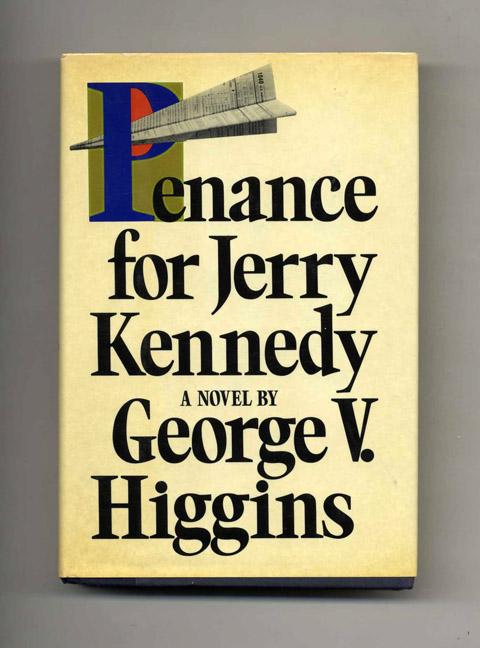 Penance for Jerry Kennedy - 1st Edition/1st Printing. George V. Higgins.