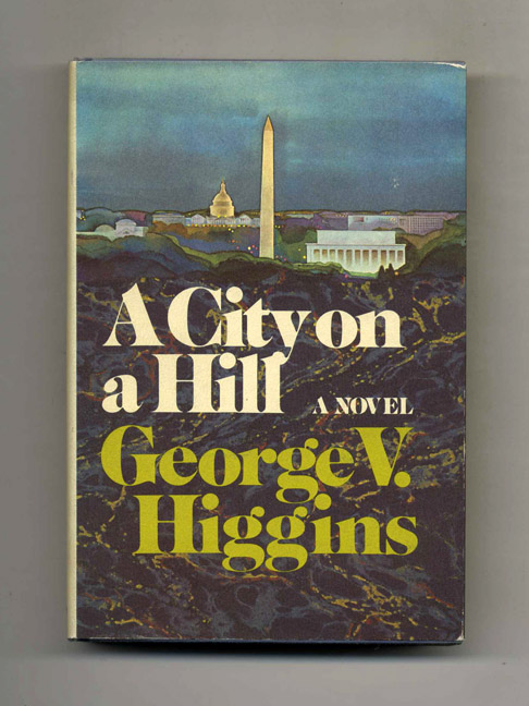 The City on a Hill - 1st Edition/1st Printing. George V. Higgins.