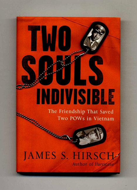 Two Souls Indivisible: The Friendship That Saved Two POWs in Vietnam - 1st Edition/1st Printing. James S. Hirsch.