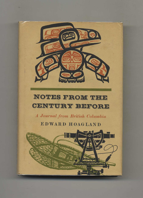Notes From the Century Before - 1st Edition/1st Printing. Edward Hoagland.