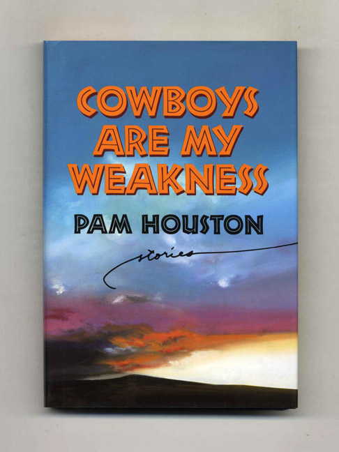 Cowboys are My Weakness - 1st Edition/1st Printing. Pam Houston.