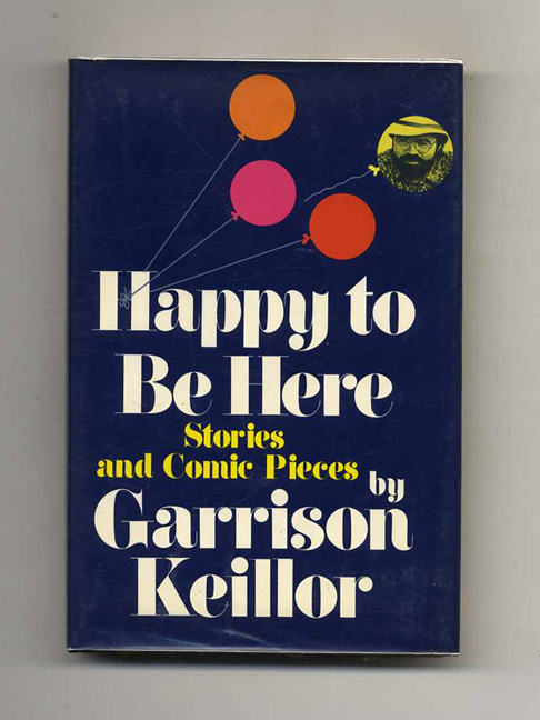 Happy to Be Here - 1st Edition/1st Printing. Garrison Keillor.