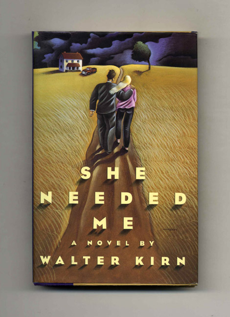 She Needed Me - 1st Edition/1st Printing. Walter Kirn.