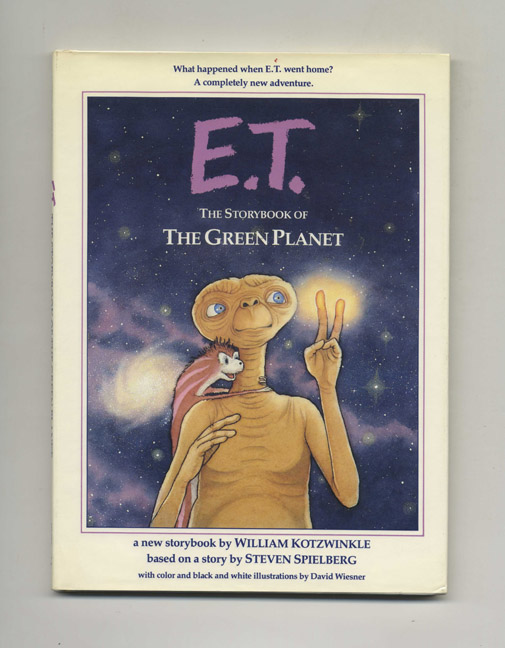 E.T.: The Storybook of the Green Planet - 1st Edition/1st Printing. William Kotzwinkle.