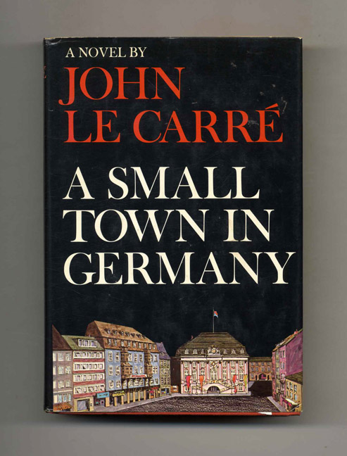 A Small Town in Germany - 1st US Edition/1st Printing. John Le Carré, David John Moore Cornwell.