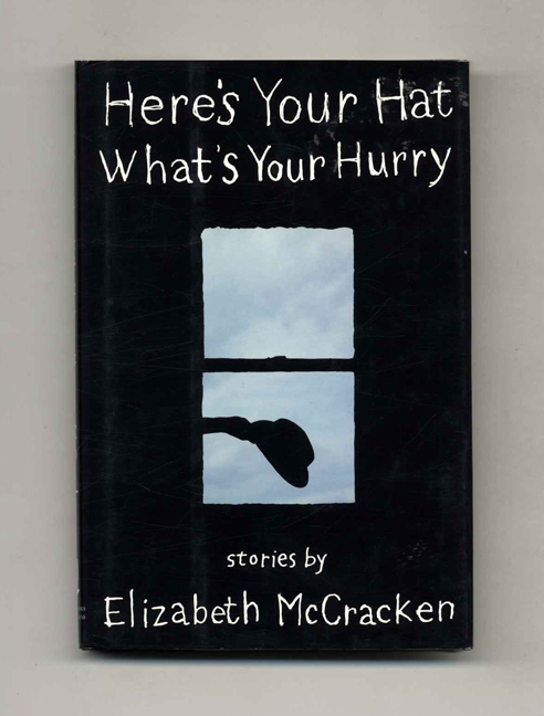 Here's Your Hat What's Your Hurry - 1st Edition/1st Printing. Elizabeth McCracken.