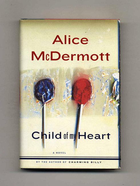 Child of my Heart - 1st Edition/1st Printing. Alice McDermott.