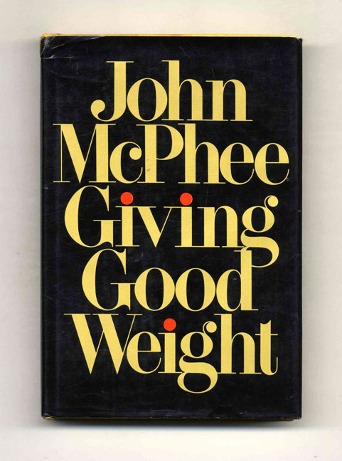 Giving Good Weight - 1st Edition/1st Printing. John McPhee.