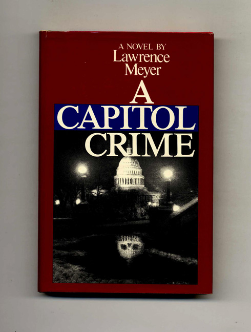 A Capitol Crime - 1st Edition/1st Printing. Lawrence Meyer.