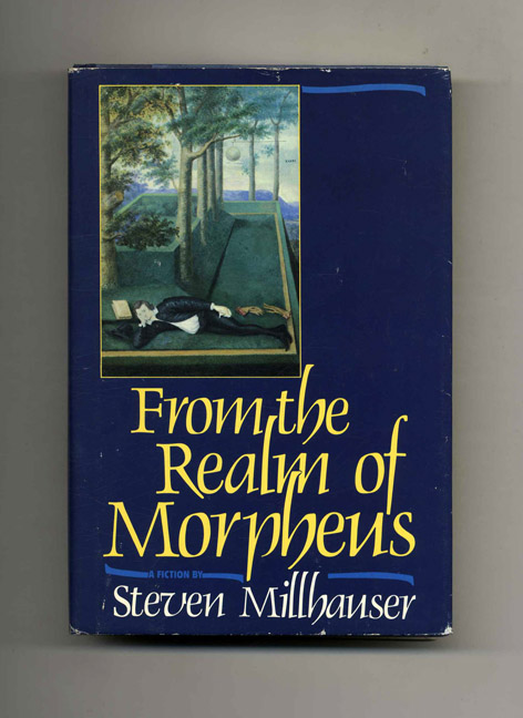 From the Realm of Morpheus - 1st Edition/1st Printing. Steven Millhauser.