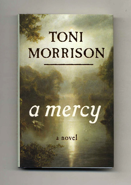 A Mercy - 1st Edition/1st Printing. Toni Morrison.