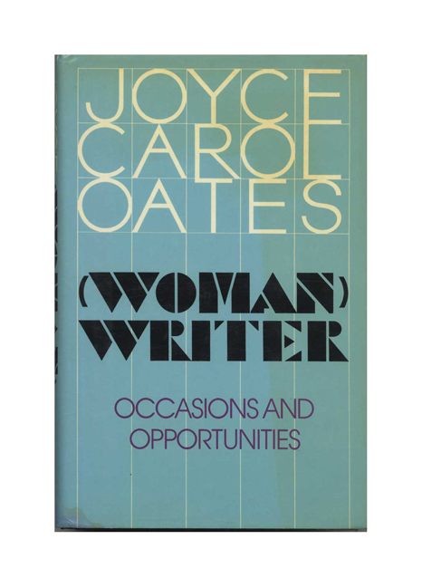 (Woman) Writer: Occasions And Opportunities - 1st Edition/1st Printing. Joyce Carol Oates.
