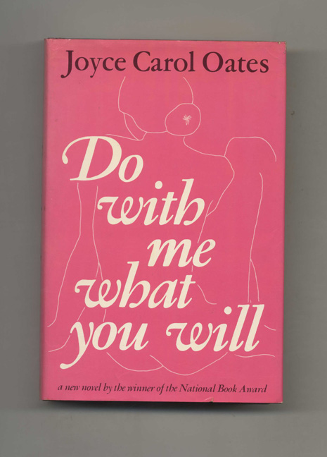Do With Me What You Will - 1st Edition/1st Printing. Joyce Carol Oates.