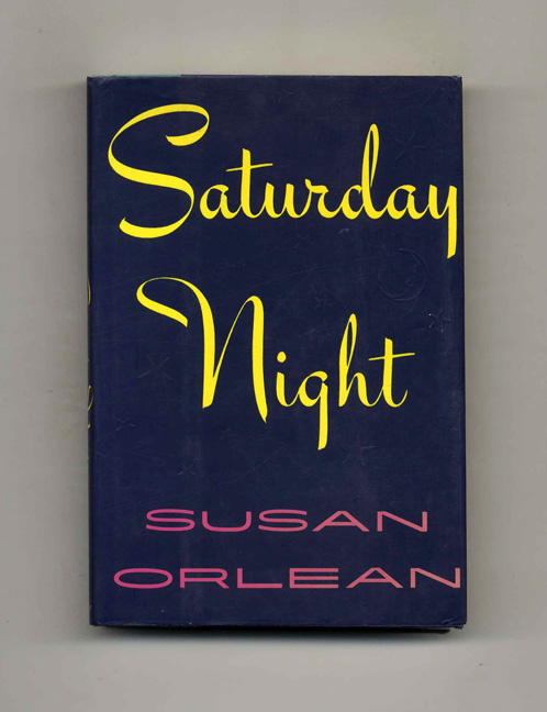 Saturday Night - 1st Edition/1st Printing. Susan Orlean.