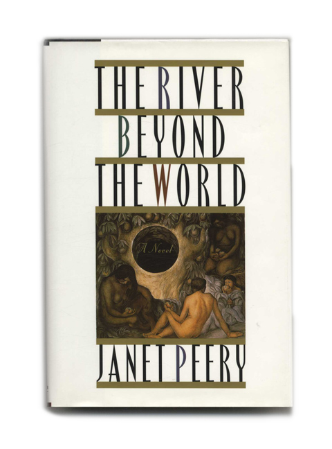 The River Beyond the World - 1st Edition/1st Printing. Janet Peery.