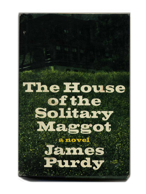 The House of the Solitary Maggot - 1st Edition/1st Printing. James Purdy.