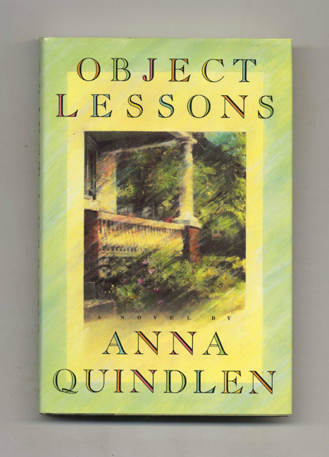 Object Lessons - 1st Edition/1st Printing. Anna Quindlen.