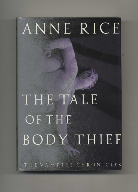 The Tale of the Body Thief - 1st Edition/1st Printing. Anne Rice.