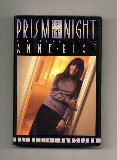 Prism of the Night: a Biography of Anne Rice - 1st Edition/1st Printing. Katherine Ramsland.