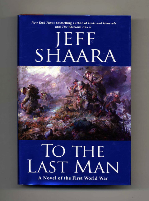 To The Last Man - 1st Edition/1st Printing. Jeff Shaara.