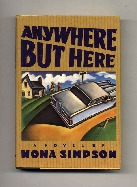 Anywhere But Here - 1st Edition/1st Printing. Mona Simpson.