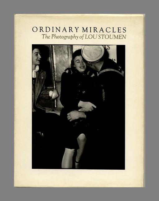 Ordinary Miracles: The Photography of Lou Stoumen - 1st Edition/1st Printing. Lou Stoumen.