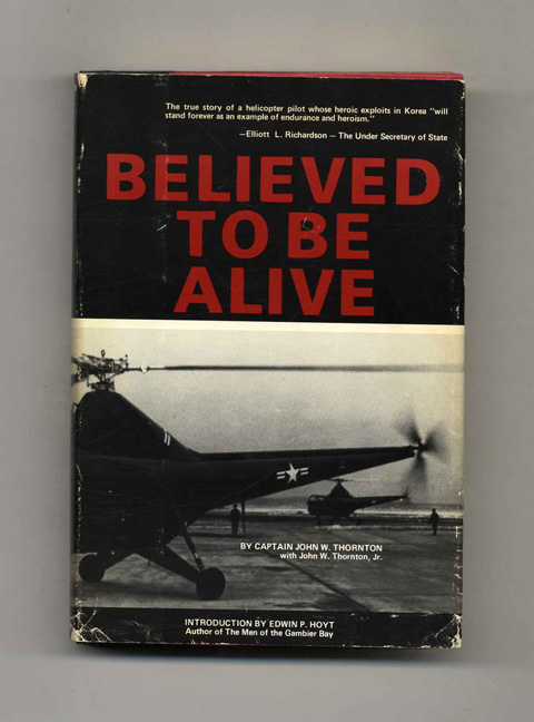 Believed to Be Alive - 1st Edition/1st Printing. Capt John Thornton.