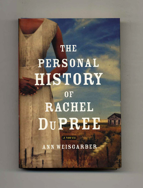 The Personal History of Rachel DuPree - 1st US Edition/1st Printing. Ann Weisgarber.