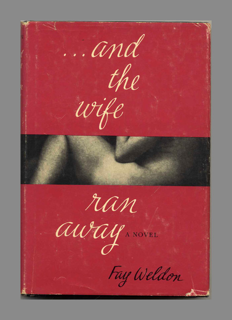 … and the wife ran away - 1st US Edition/1st Printing. Fay Weldon.