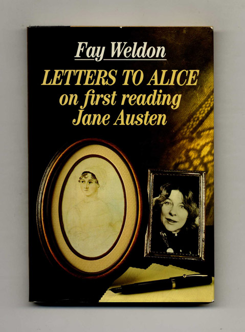 Letters to Alice on First Reading Jane Austen - 1st Edition/1st Printing. Fay Weldon.