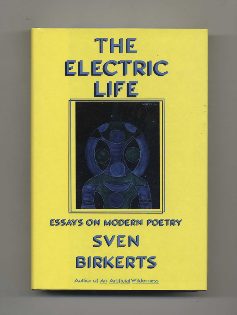 The Electric Life; Essays On Modern Poetry - 1st Edition/1st Printing. Steven Birkerts.