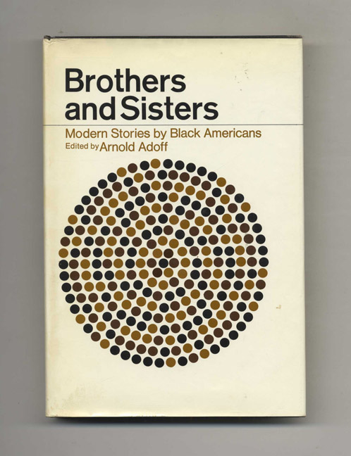 Brothers And Sisters; Modern Stories By Black Americans - 1st Edition/1st Printing. Arnold Adoff.