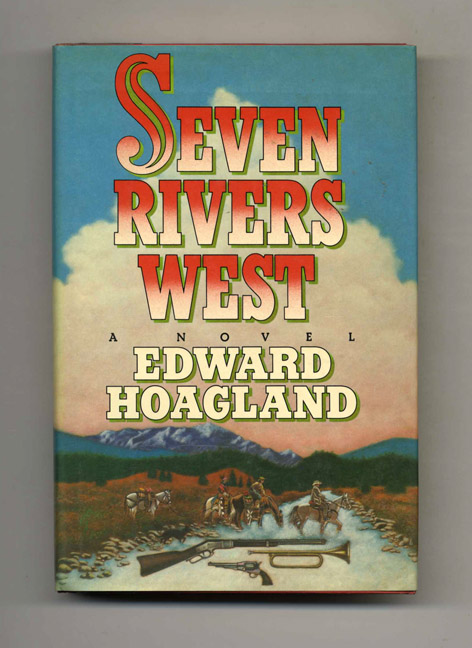 Seven Rivers West - 1st Edition/1st Printing. Edward Hoagland.