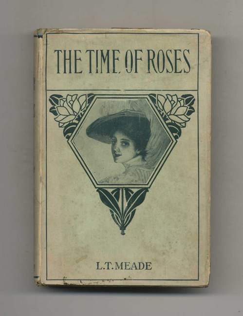 The Time Of Roses; A Story For Girls. L. T. Meade.