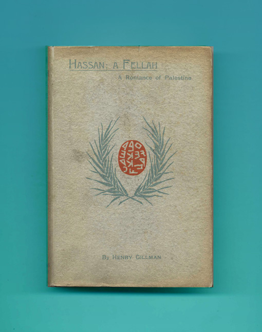 Hassan: A Fellah; A Romance Of Palestine - 1st Edition. Henry Gillman.