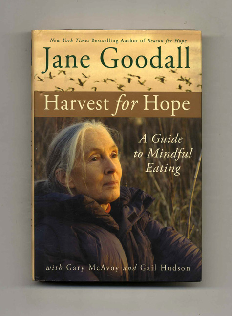 Harvest For Hope; A Guide For Mindful Eating -1st Edition/1st Printing. Jane Goodall, Gary McAvoy, Gail Hudson.