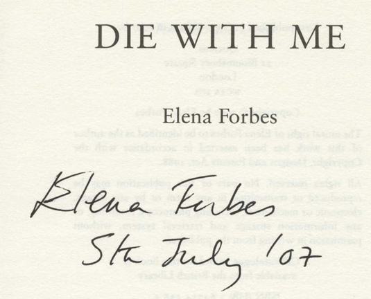 Die with Me -1st Edition/1st Impression. Elena Forbes.