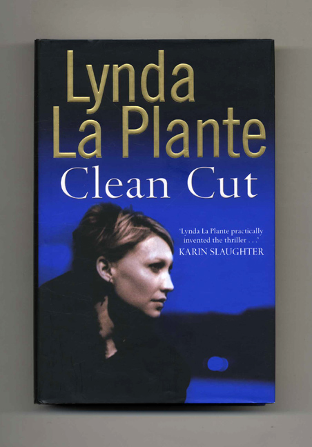 Clean Cut - 1st Edition/1st Impression. Lynda La Plante.