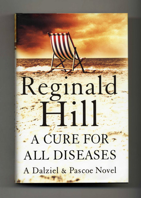A Cure for All Diseases: A Novel in Six Volumes - 1st UK Edition/1st Impression. Reginald Hill.